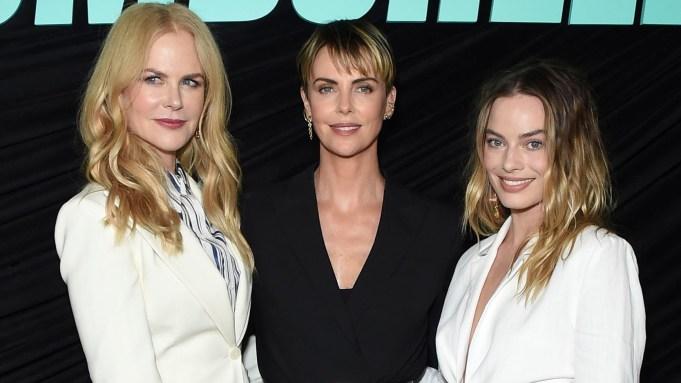 Margot Robbie, Nicole Kidman, Charlize Theron.